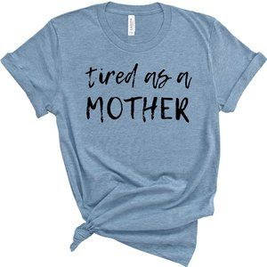 Tired as a mother shirt mothers day gift ideas
